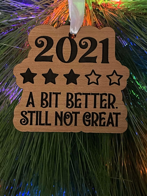 Funny Laser Engraved Christmas Tree Ornament 2021 Bit Better But Still Not Great