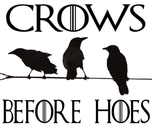 Game Of Thrones Crows Before Hoes