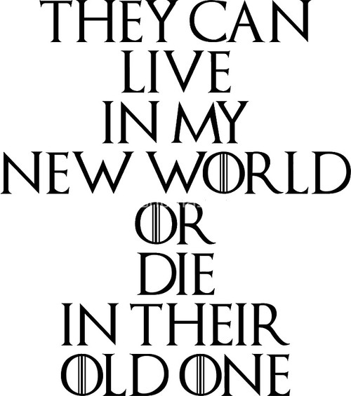 Game Of Thrones Quote Live In My World
