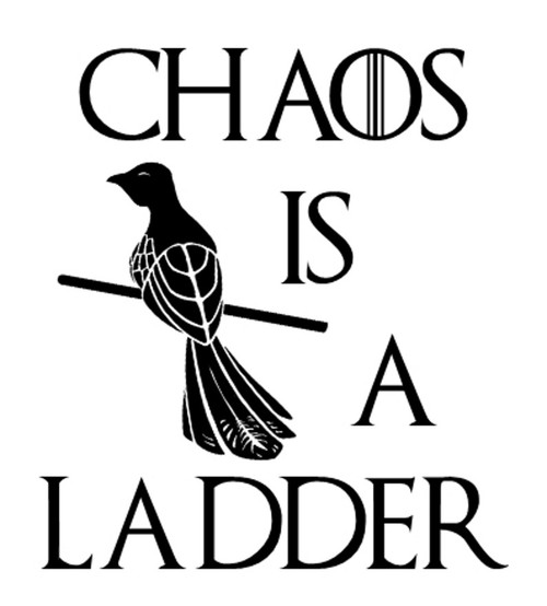 Game Of Thrones Chaos Is A Ladder Quote