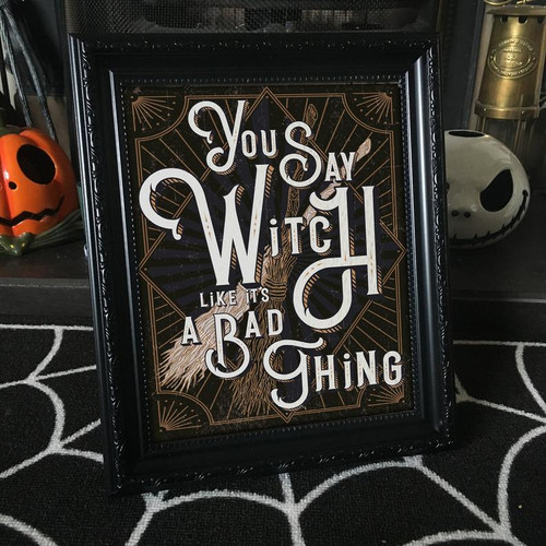 You Say Witch Like It's A Bad Thing Print from The Crafty Burreato