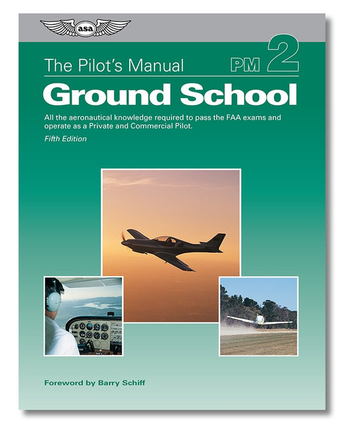 The Pilot's Manual: Ground School Private and Commercial