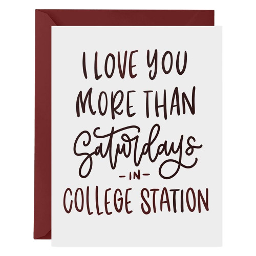 I Love You More Than Saturdays in College Station Greeting Card