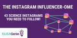 The Instagram Influencer-Ome: 43 Science Instagrams You Need To Follow