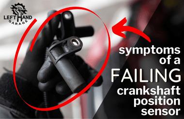 Symptoms of a Failing Crankshaft Position Sensor