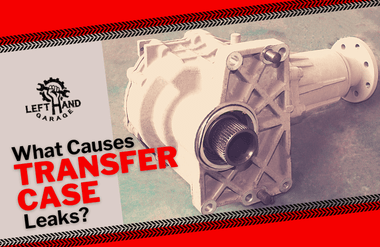 What Causes Transfer Case Leaks?