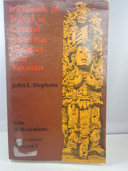 Incidents of Travel in Central America, Chiapas and Yucatan - John L. Stephens