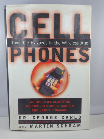 Cell Phones, Invisible Hazards in the Wireless Age - Dr. George Carlo & Martin Schram