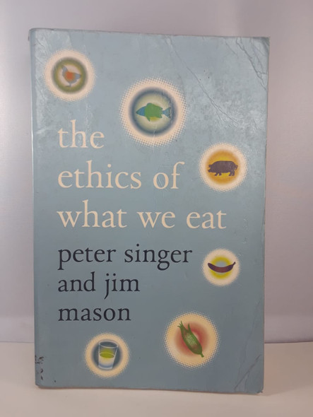 The Ethics of What We Eat - Pete Singer & Jim Mason