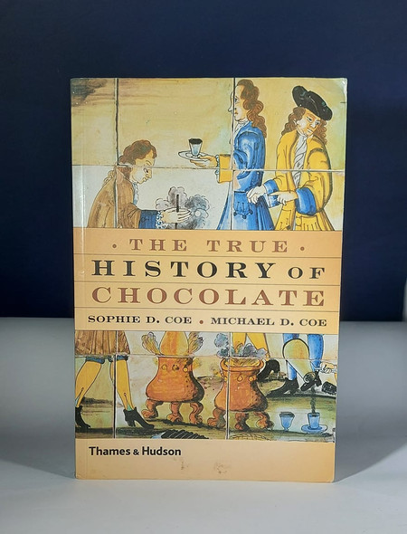 The True History of Chocolate - Sophie D. Coe and Michael D. Coe