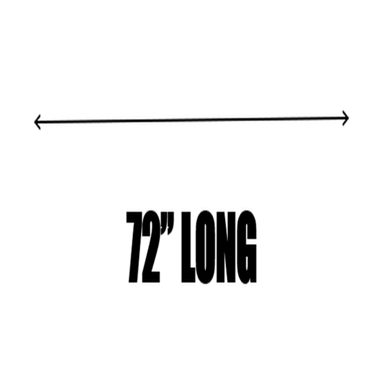 """72"""" LONG"""