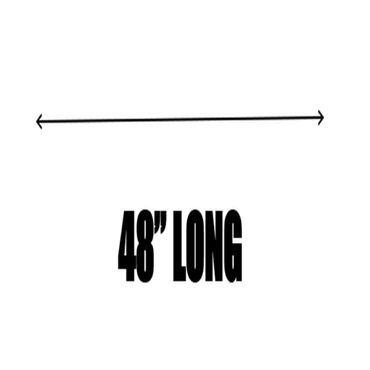 """48"""" LONG"""