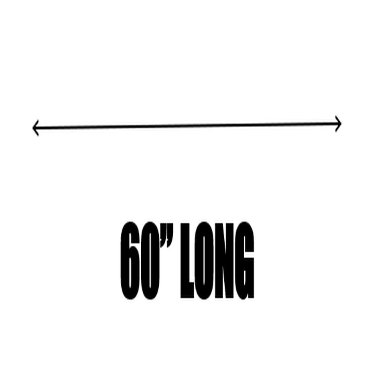 """60"""" LONG"""