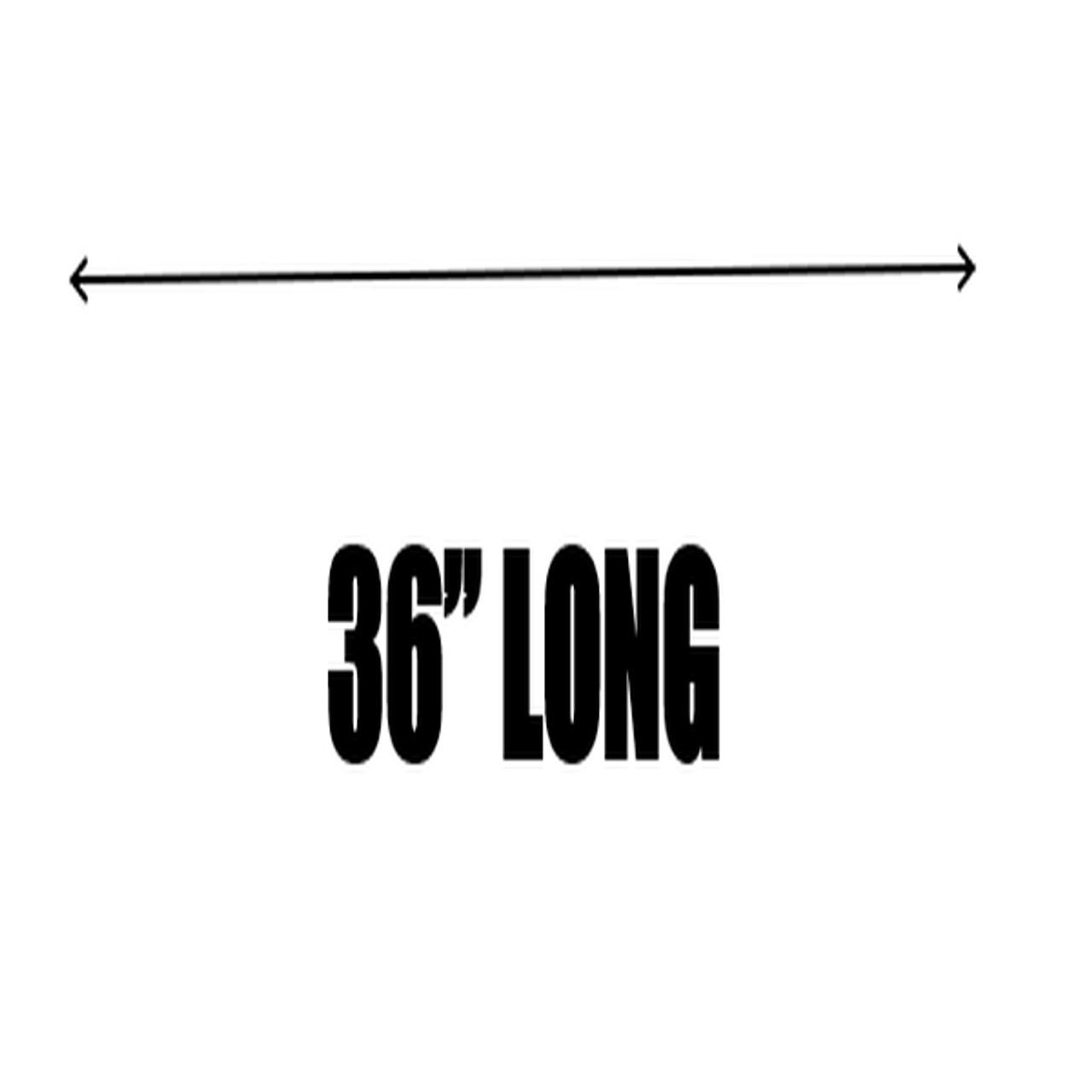 """36"""" LONG"""