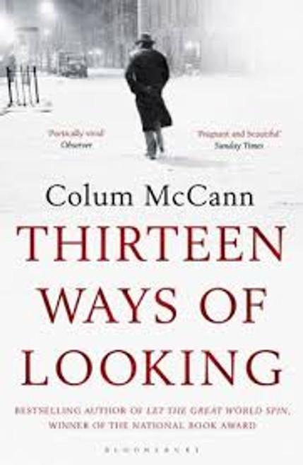 Thirteen Ways of Looking - by Colum McCann