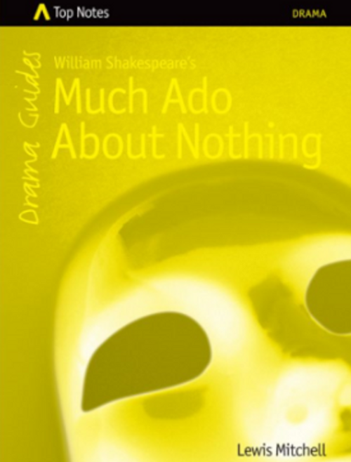 Top Notes Drama Guides: Much Ado About Nothing