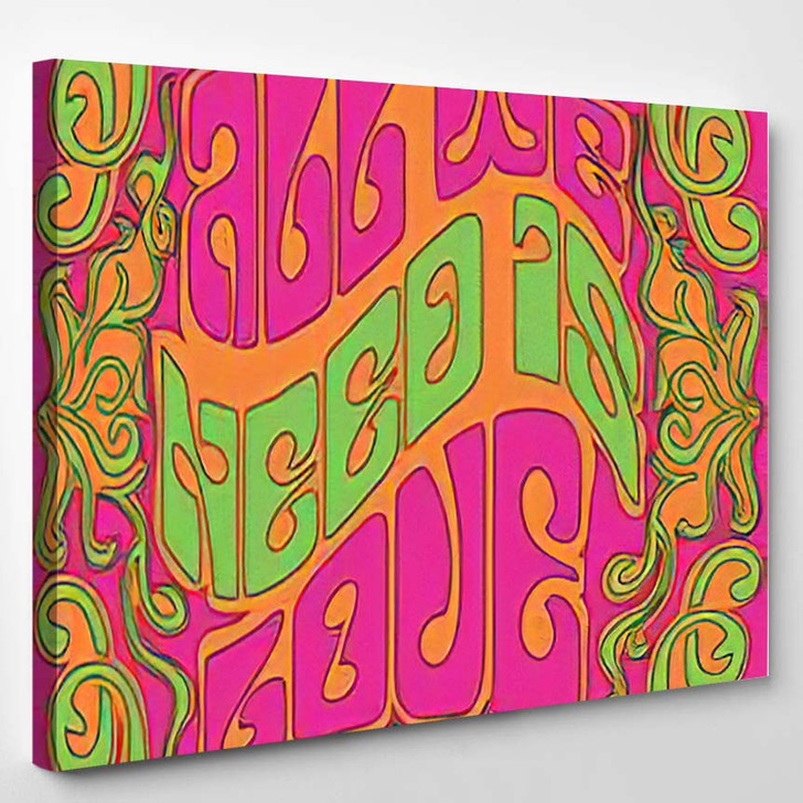 All We Need Love Psychedelic Art - Hippies Canvas Wall Decor