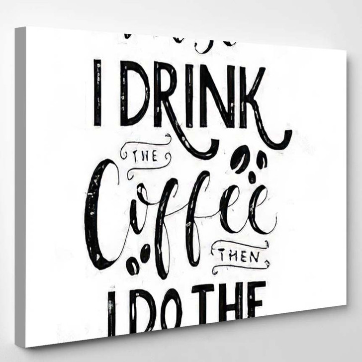First Drink Coffee Do Things Quote - Quotes Canvas Wall Decor