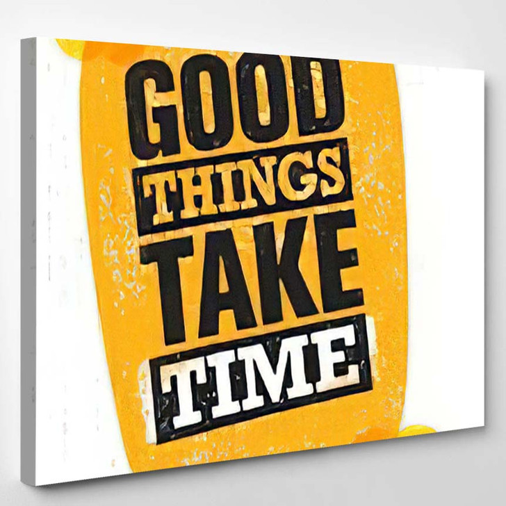 Good Things Take Time Inspiring Creative - Quotes Canvas Wall Decor