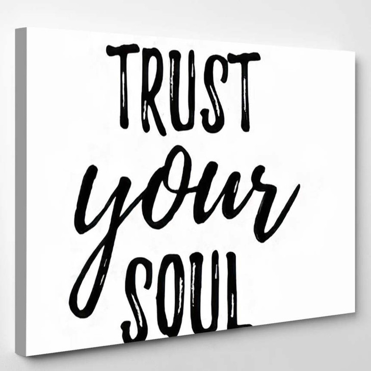 Positive Inspirational Quote Trust Your Soul - Quotes Canvas Wall Decor
