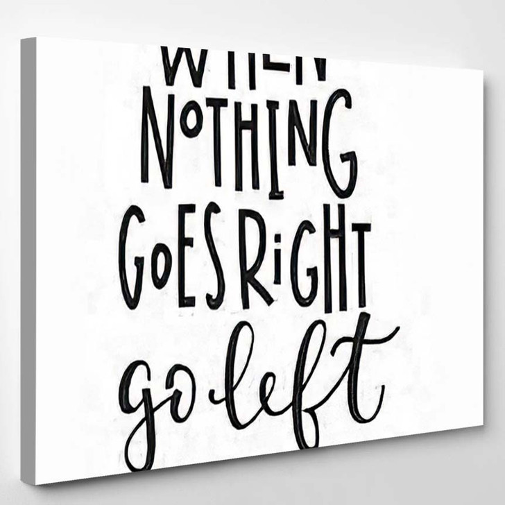 When Nothing Goes Right Go Left - Quotes Canvas Wall Decor