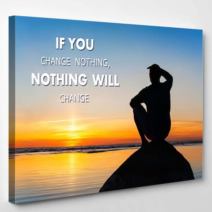 You Change Nothingnothing Will Motivational Inspiration - Quotes Canvas Wall Decor