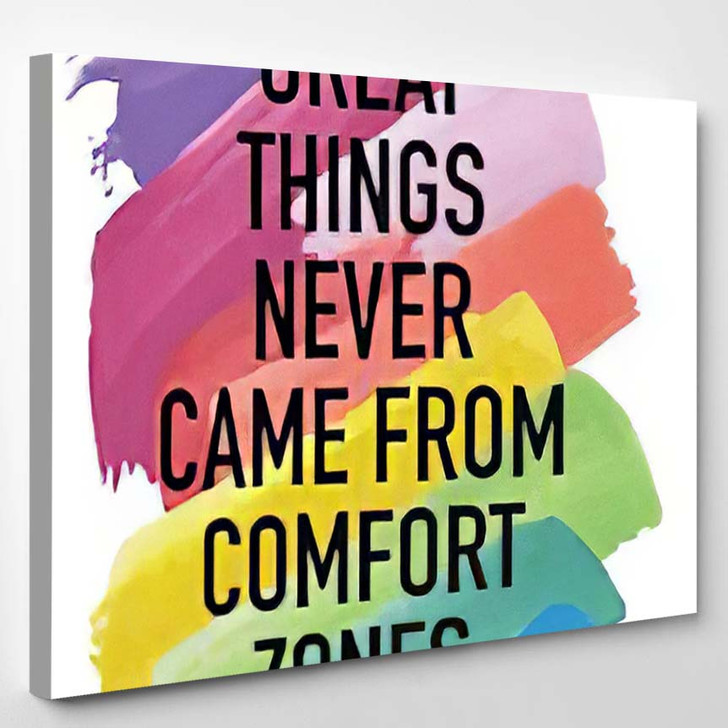 Great Things Never Came From Comfort Zones Motivational Quote - Abstract Canvas Wall Decor