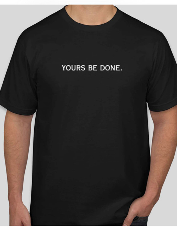 Yours Be Done Tee Shirt