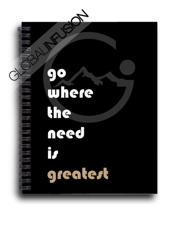 Go Where The Need Is Greatest Spiral Notebook