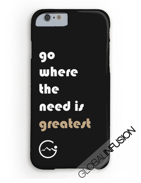 Go Where The Need Is Greatest Phone Case