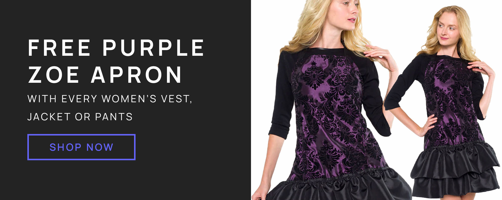 Free Purple Zoe Apron with every women's vest, jacket or pants