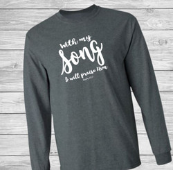 With My Song I Will Praise Him Long Sleeve Christian T Shirt by Truth Bomb