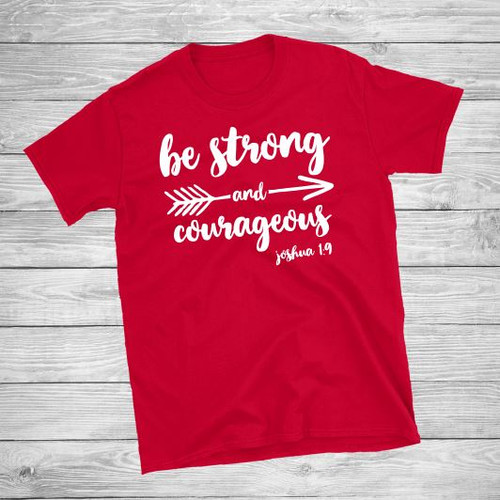 Be Strong and Courageous Short Sleeve Christian T Shirt by Truth Bomb