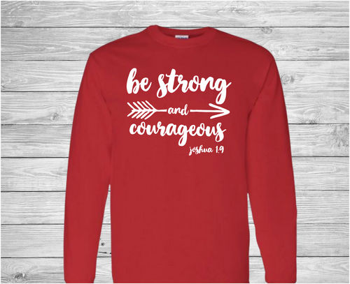 Be Strong and Courageous Long Sleeve Christian T Shirt by Truth Bomb