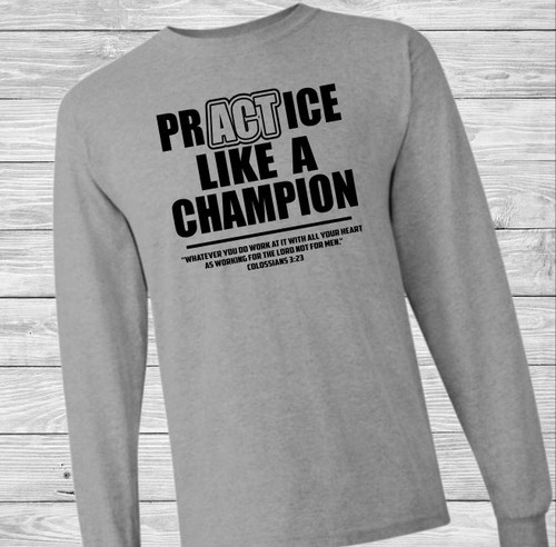Practice Like a Champion Long Sleeve Christian T Shirt by Truth Bomb