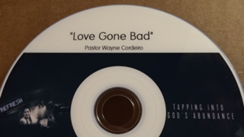 """Love Gone Bad""- Wayne Cordeiro"