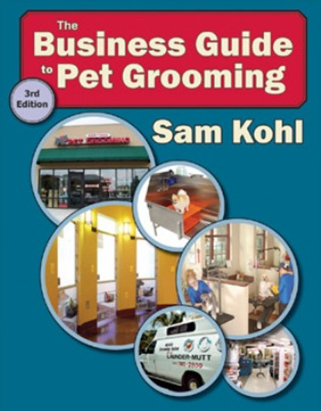 The Business Guide to Pet Grooming by Sam Kohl