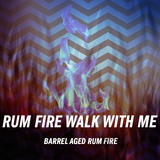 Rum Fire Walk With Me (March Special)