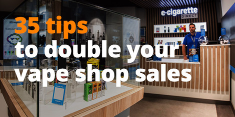 35 Tips to Double your Vape Shop Sales