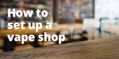 How to Set Up a Vape Shop