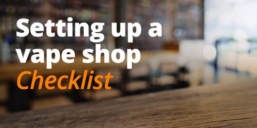 Setting Up a Vape Shop: Checklist