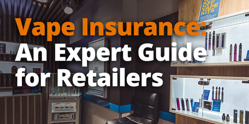 Vape Insurance: An Expert Guide for Retailers