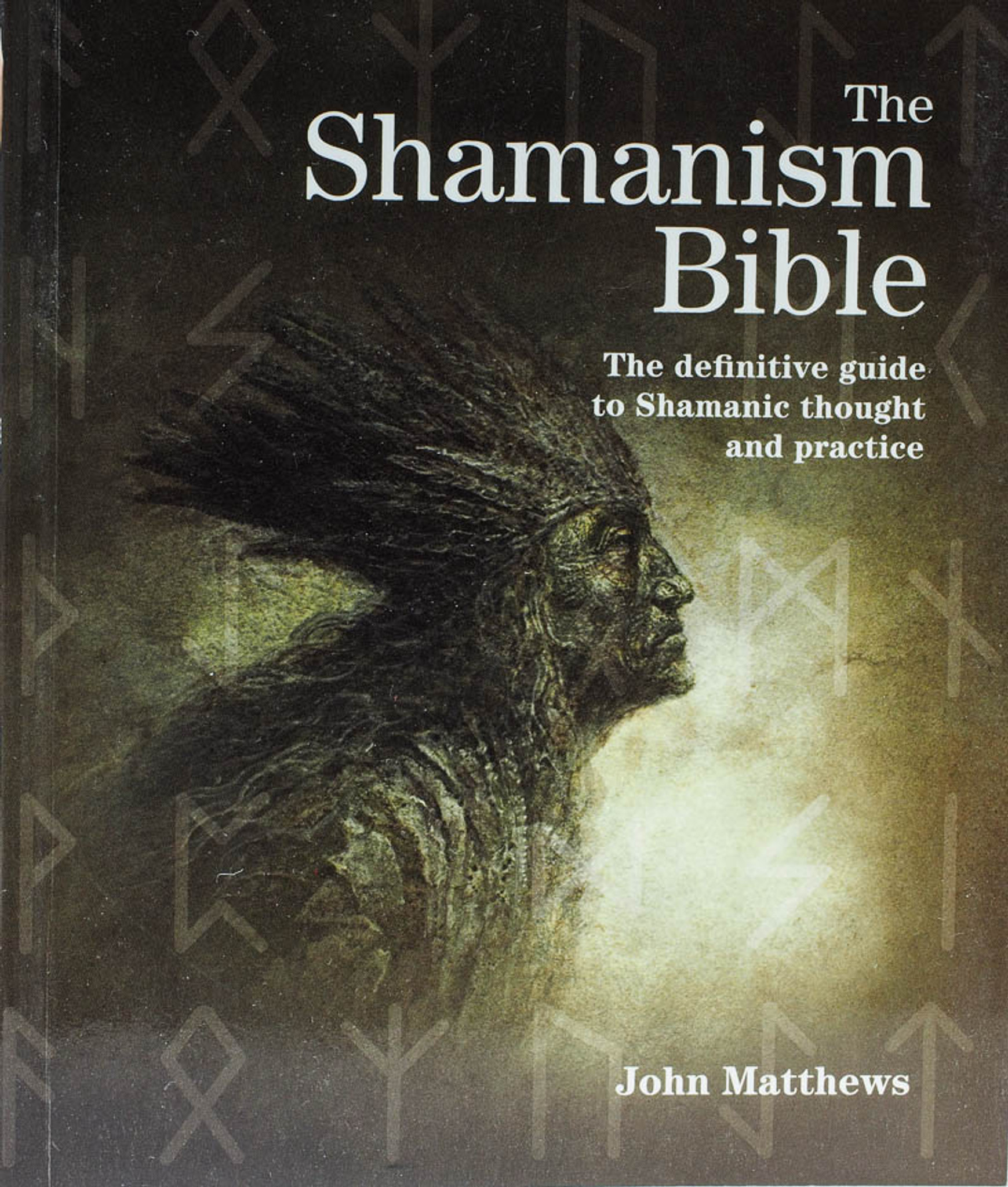 The Shamanism Bible - the definitive guide to Shamanic thought and practice