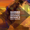 Guided Meditation: Archangel Michael's Soul Talking