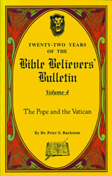 The Pope and the Vatican - Bible Believers' Bulletin Volume 4