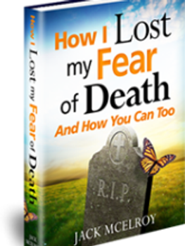 How I Lost My Fear of Death and How You Can Too