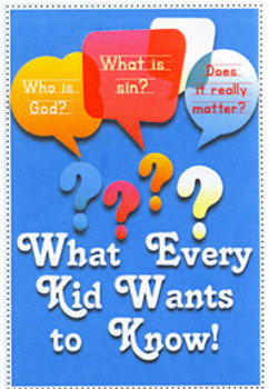 What Every Kid Wants To Know - Tract