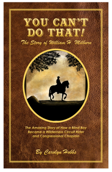 You Can't Do That!  The Story of William H. Milburn