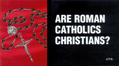 Are Roman Catholic Christians? - Tract