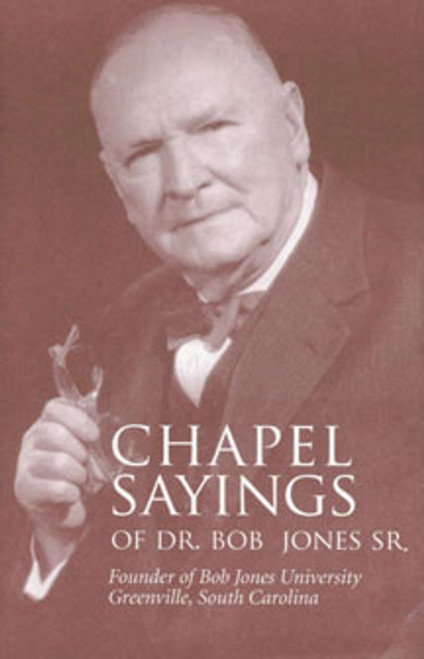 Chapel Sayings of Bob Jones, Sr.